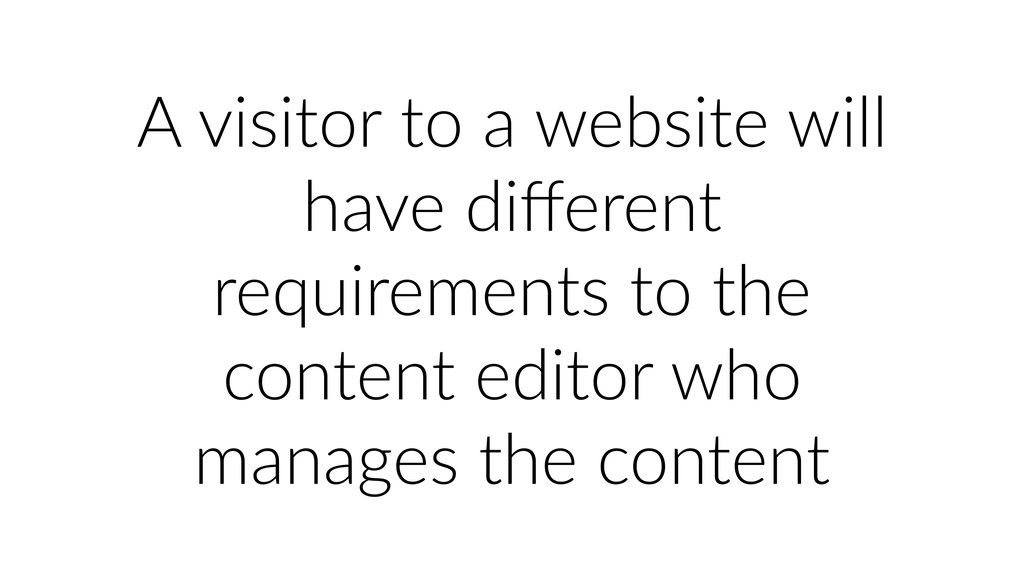 A visitor to a website will have different requi...