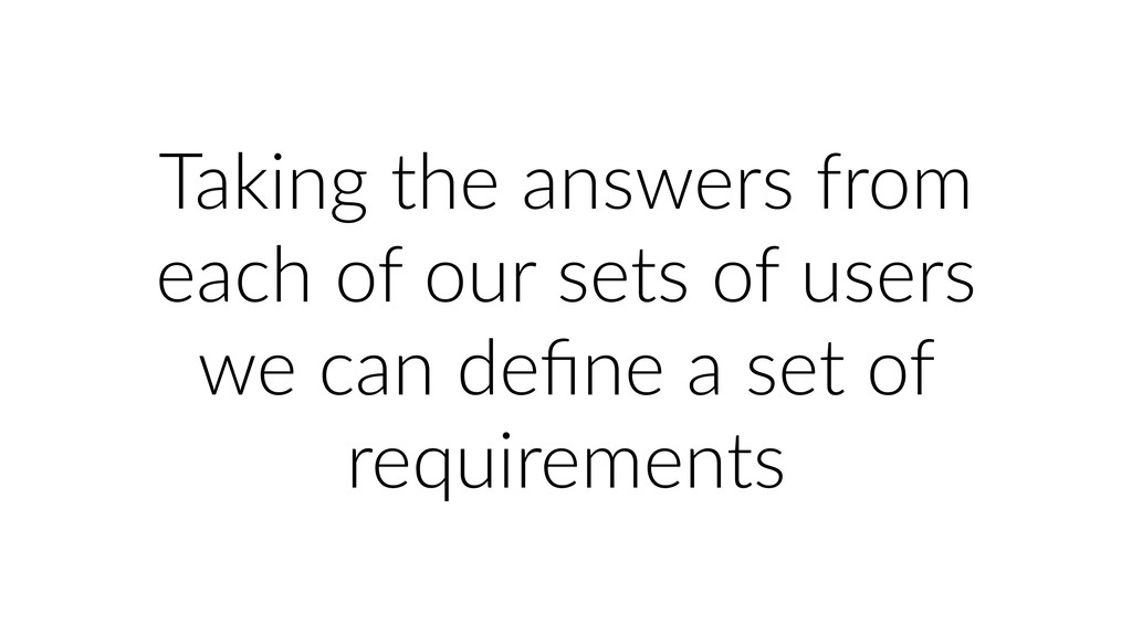 Taking the answers from each of our sets of use...