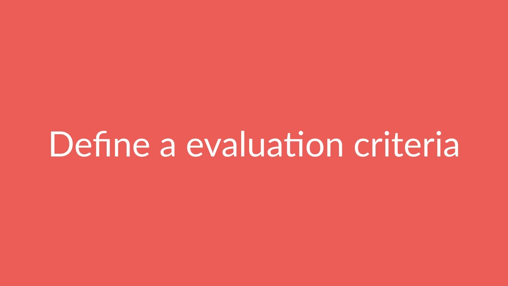 Define a evalua(on criteria