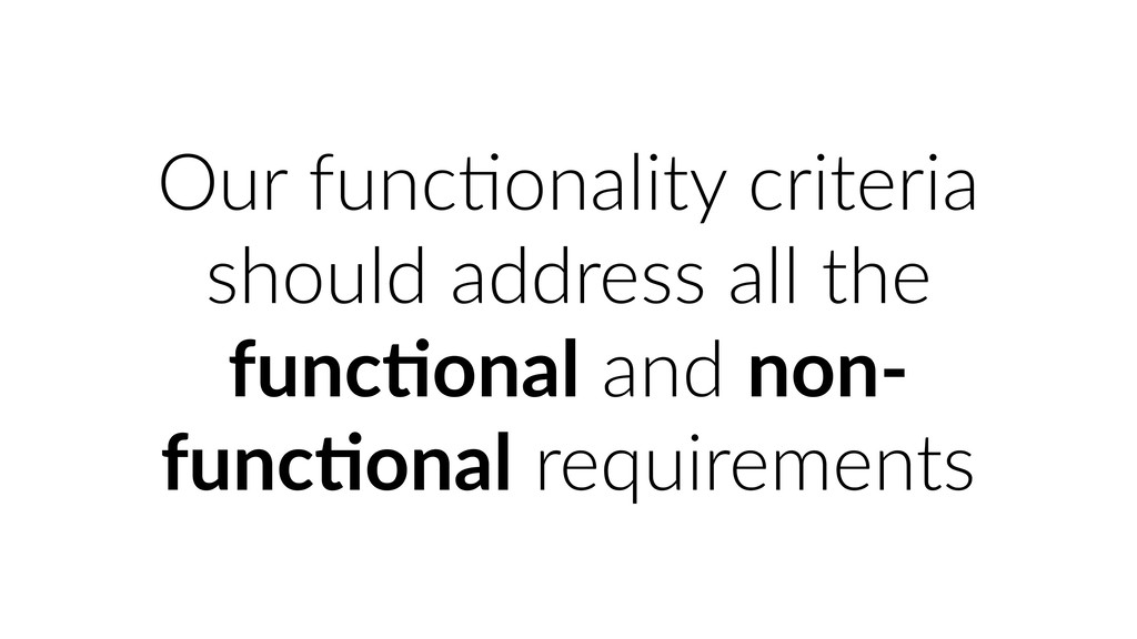Our funcUonality criteria should address all th...