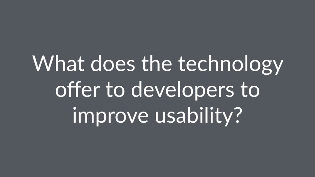 What does the technology offer to developers to ...