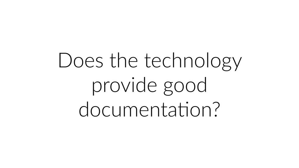 Does the technology provide good documentaUon?