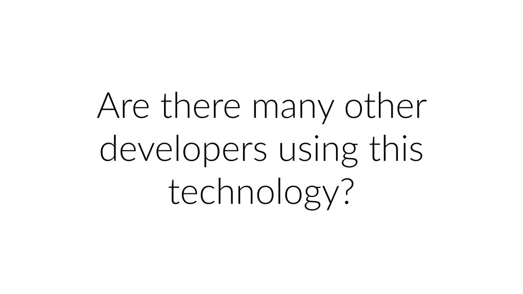 Are there many other developers using this tech...