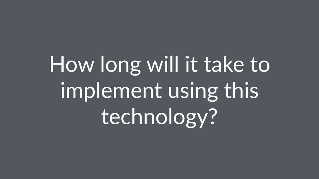 How long will it take to implement using this t...