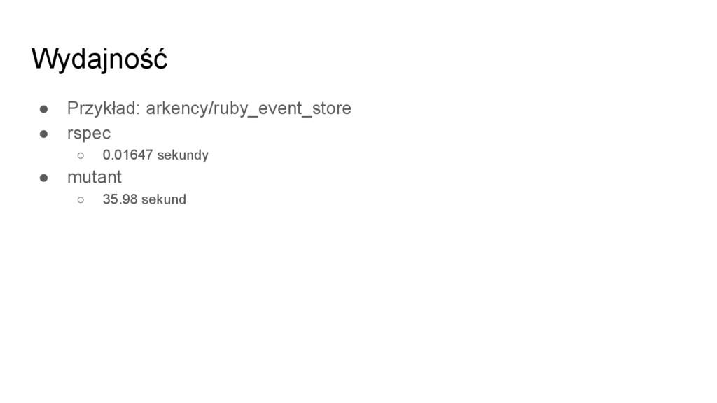 Wydajność ● Przykład: arkency/ruby_event_store ...