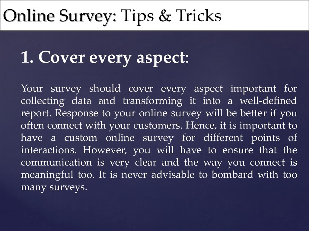 1. Cover every aspect: Your survey should cover...