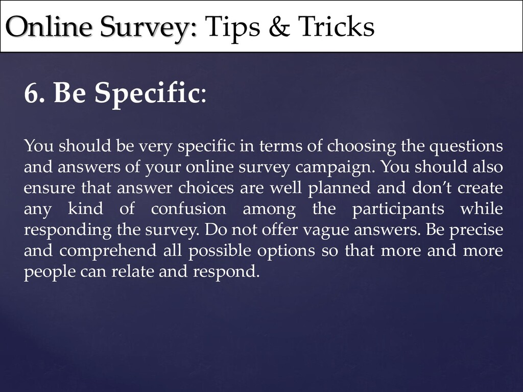 6. Be Specific: You should be very specific in ...
