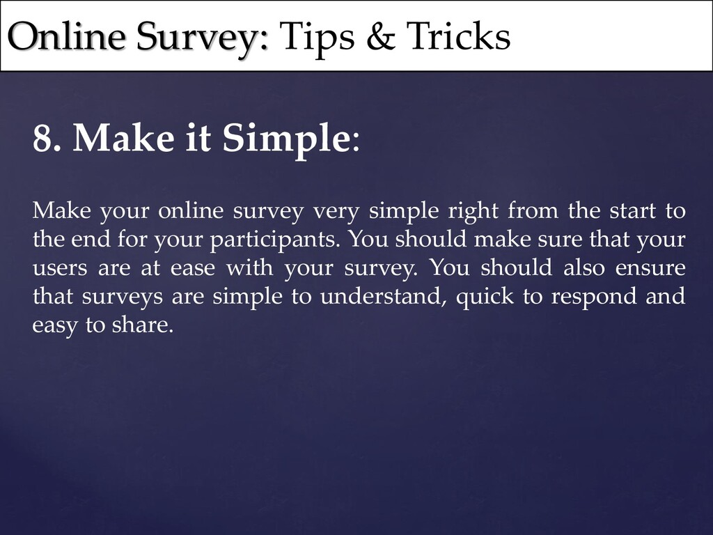 8. Make it Simple: Make your online survey very...