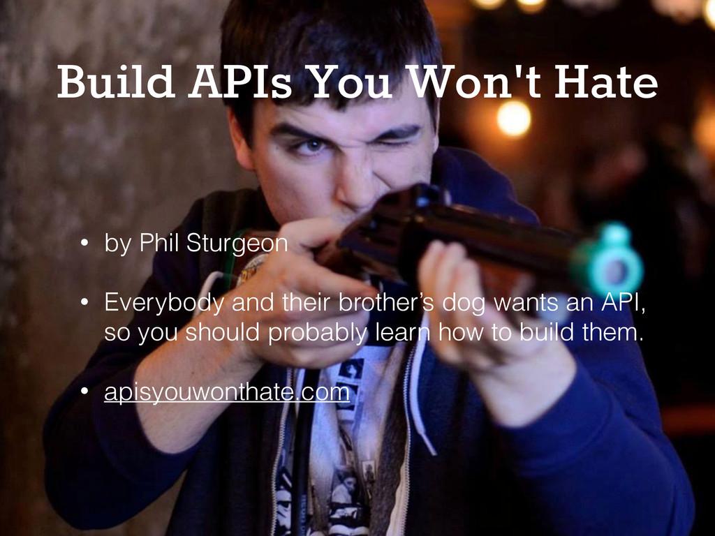 @karaoak Build APIs You Won't Hate • by Phil St...