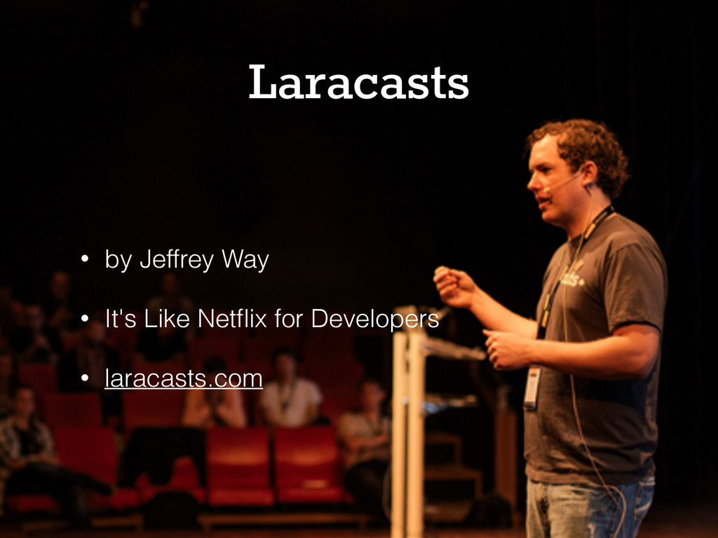@karaoak Laracasts • by Jeffrey Way • It's Like...