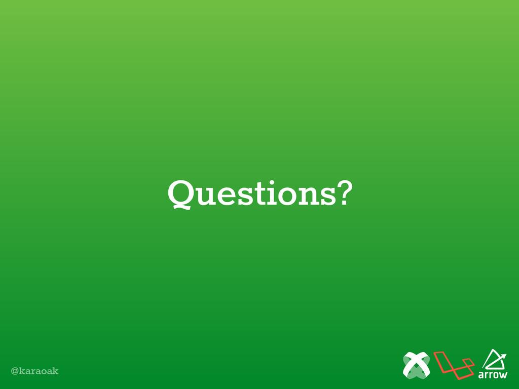 @karaoak Questions?