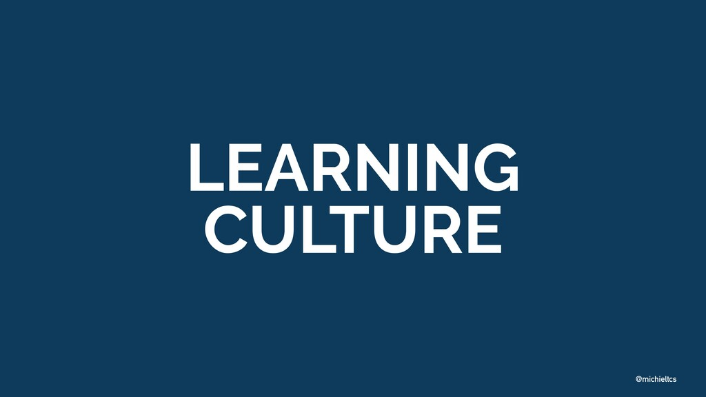 @michieltcs LEARNING   CULTURE