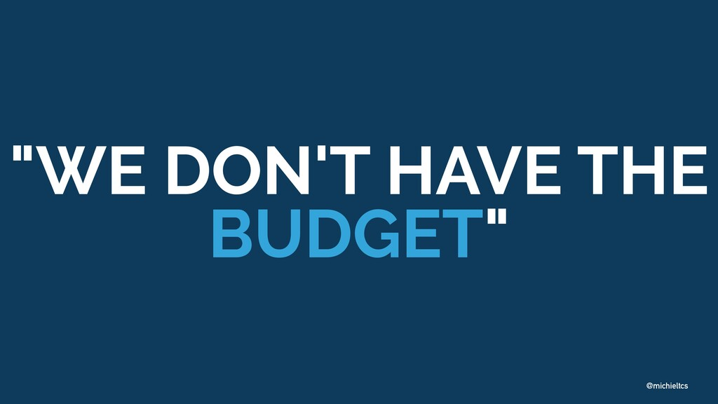 "@michieltcs ""WE DON'T HAVE THE BUDGET"""