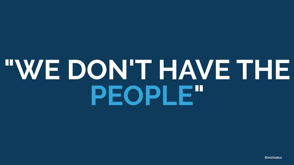 "@michieltcs ""WE DON'T HAVE THE PEOPLE"""