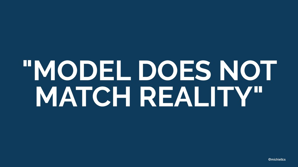 "@michieltcs ""MODEL DOES NOT MATCH REALITY"""
