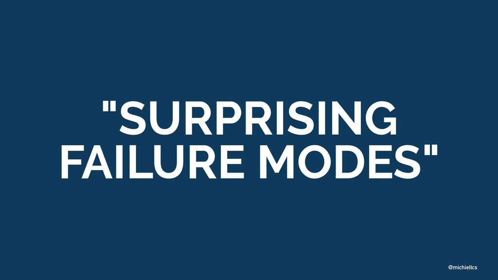"@michieltcs ""SURPRISING FAILURE MODES"""
