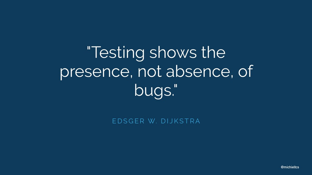 "@michieltcs ""Testing shows the presence, not ab..."