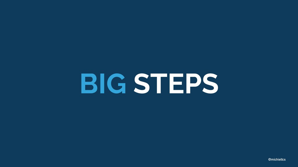 @michieltcs BIG STEPS