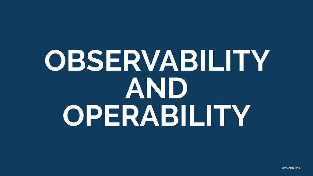 @michieltcs OBSERVABILITY   AND   OPERABILITY