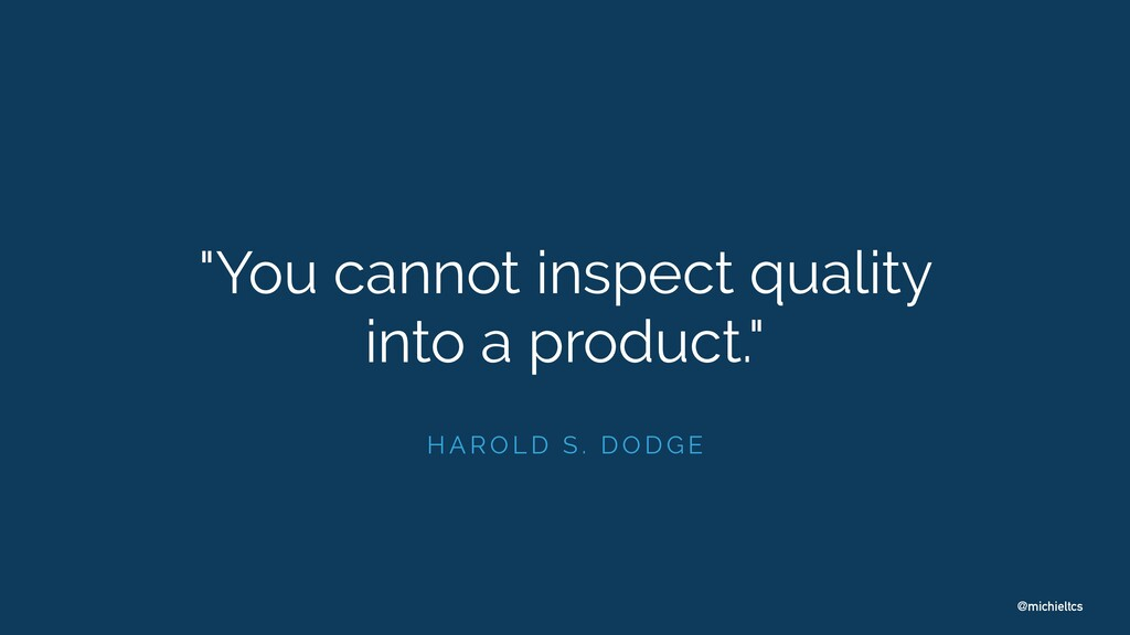 "@michieltcs ""You cannot inspect quality into a ..."