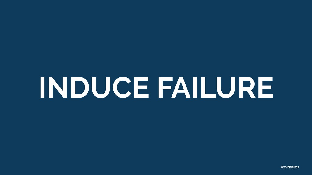 @michieltcs INDUCE FAILURE