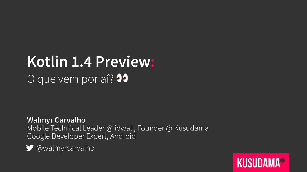 Kotlin 1.4 Preview: O que vem por aí?  Walmyr C...