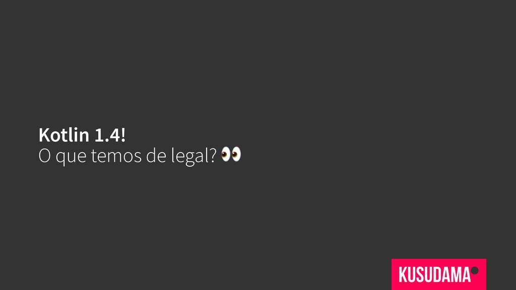 Kotlin 1.4! O que temos de legal?