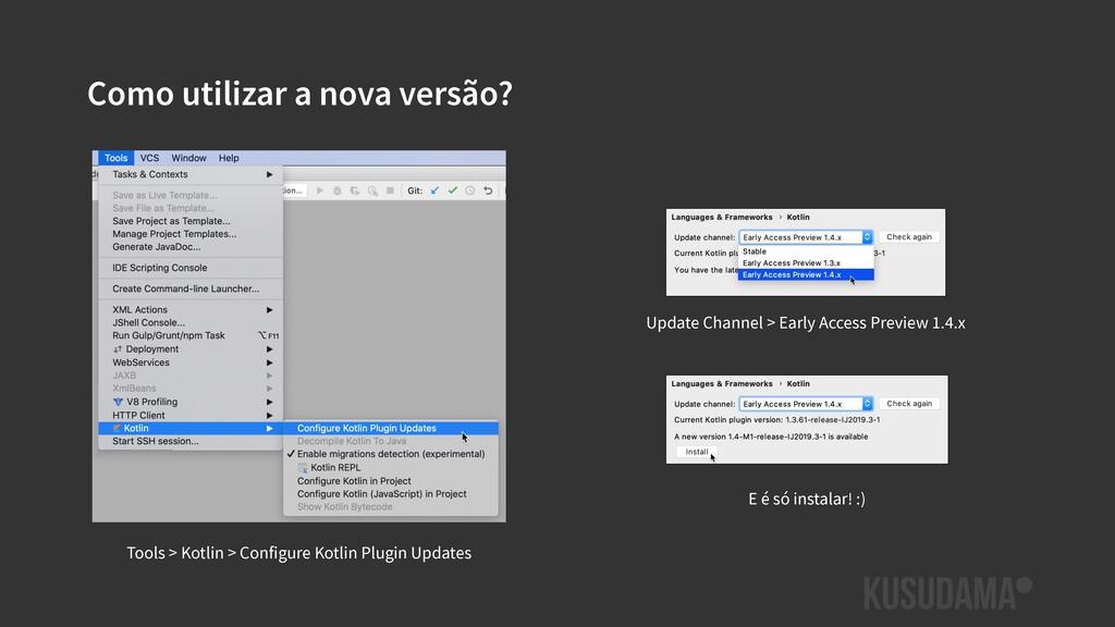 Como utilizar a nova versão? Tools > Kotlin > C...