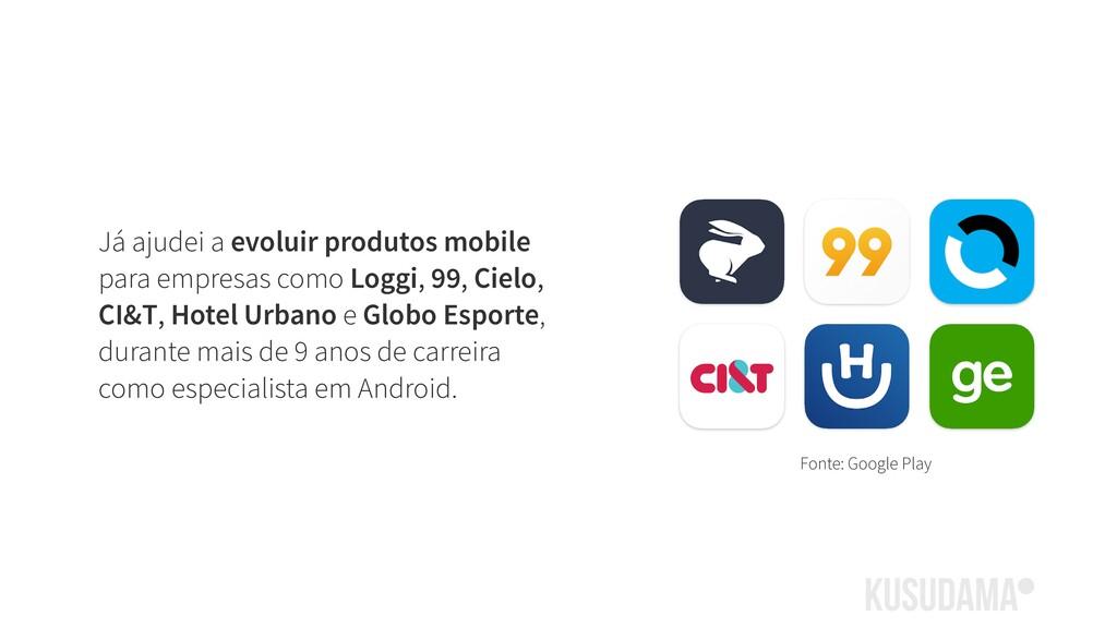 Já ajudei a evoluir produtos mobile para empres...