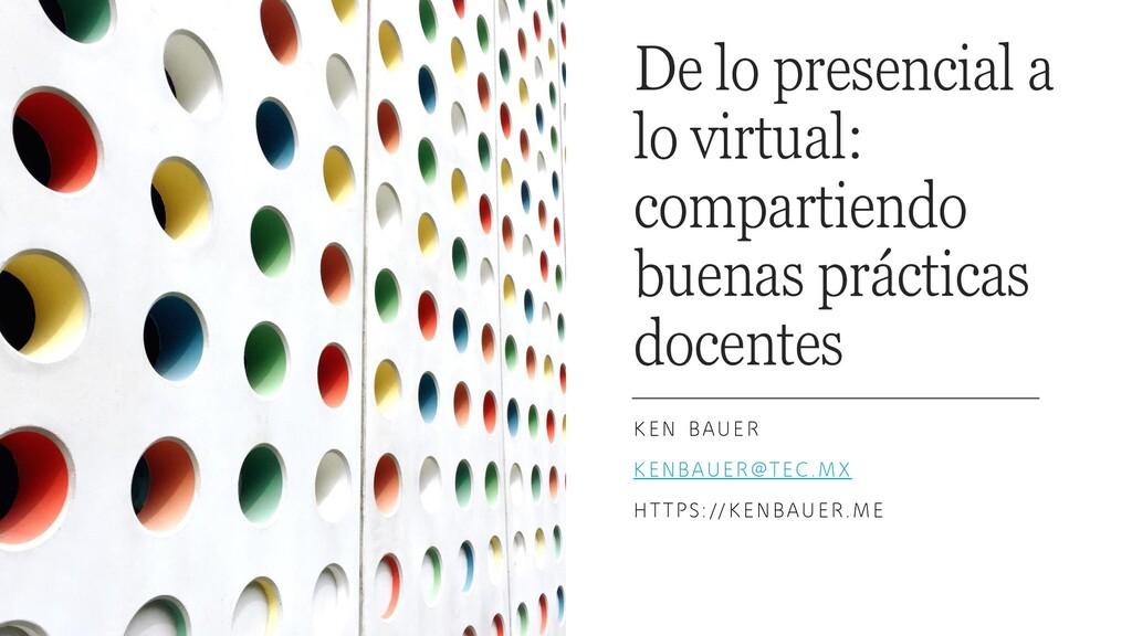 De lo presencial a lo virtual: compartiendo bue...