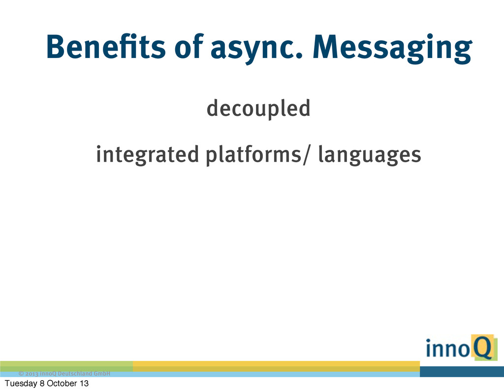 © 2013 innoQ Deutschland GmbH Benefits of async...