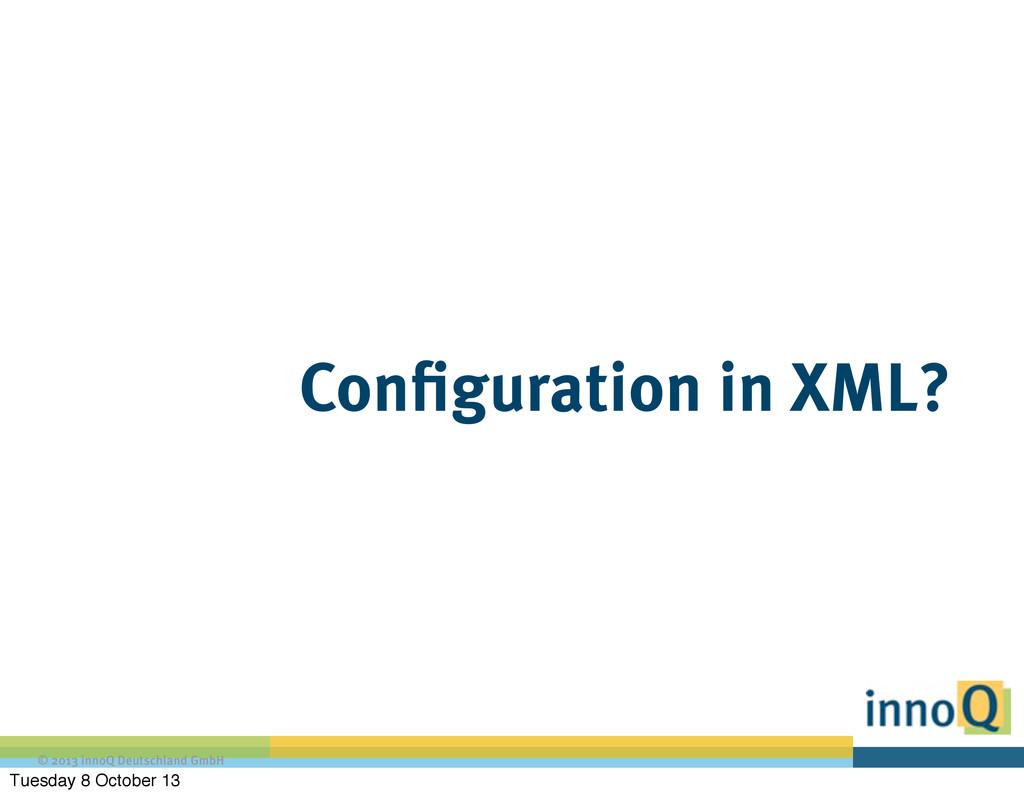 © 2013 innoQ Deutschland GmbH Configuration in ...