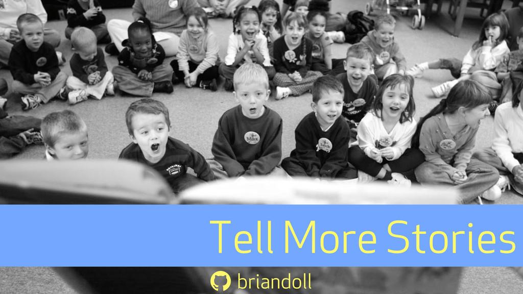Tell More Stories  briandoll