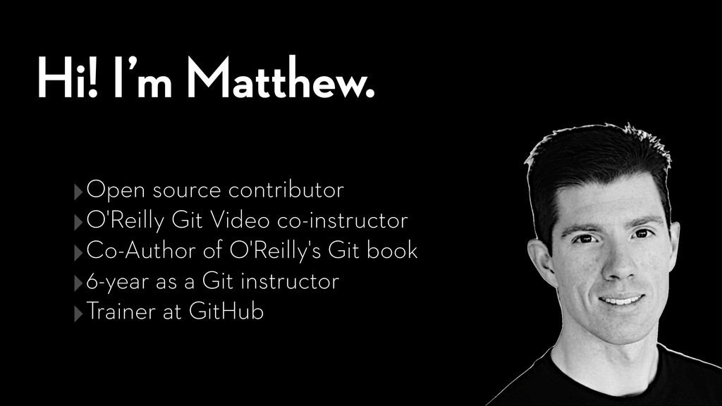Hi! I'm Matthew. ‣Open source contributor ‣O'Re...
