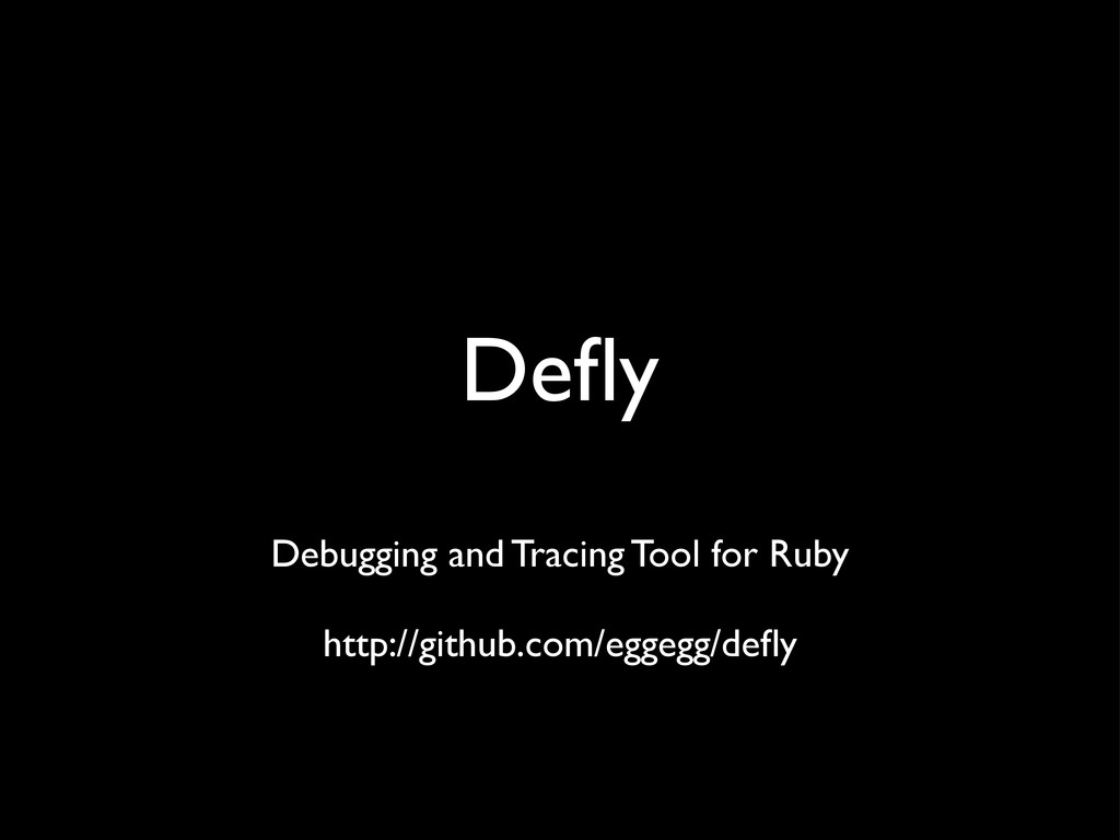 Defly Debugging and Tracing Tool for Ruby http:/...