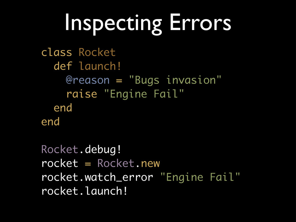 Inspecting Errors class Rocket def launch! @rea...
