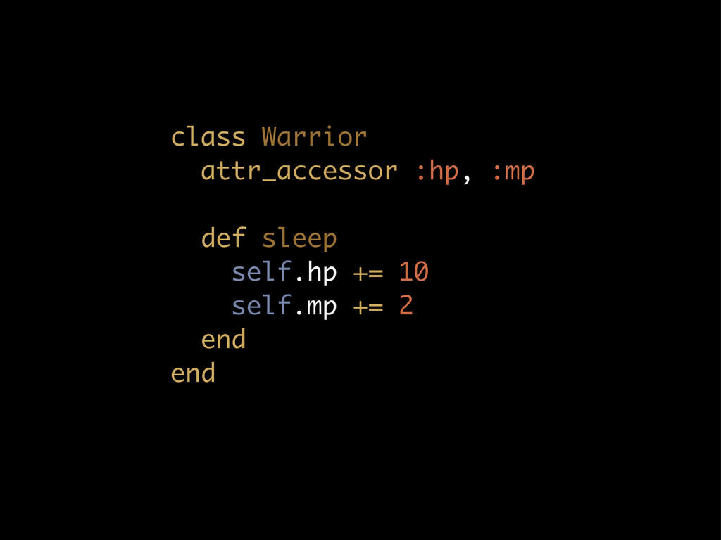 class Warrior attr_accessor :hp, :mp def sleep ...