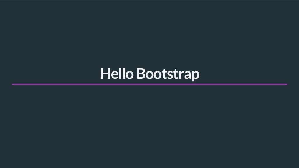 Hello Bootstrap