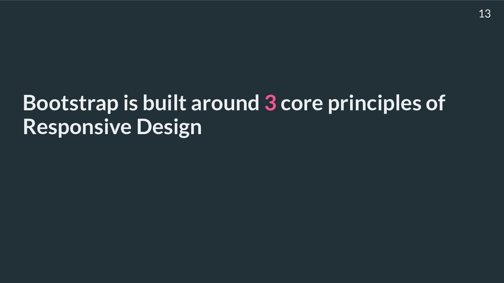 Bootstrap is built around 3 core principles of ...