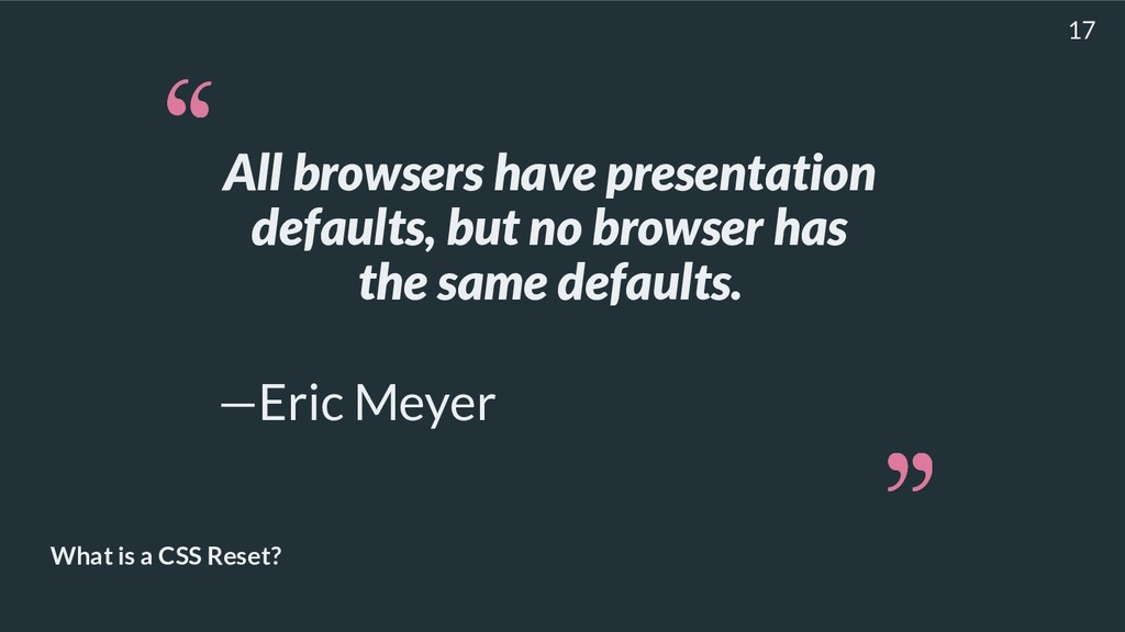 What is a CSS Reset? All browsers have presenta...