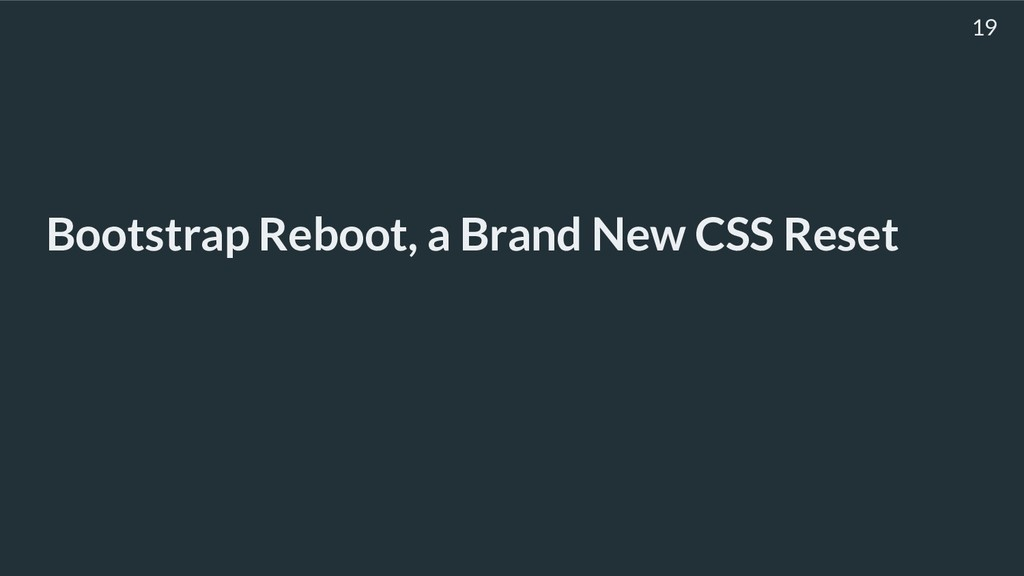Bootstrap Reboot, a Brand New CSS Reset 19