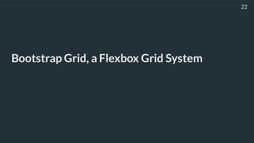 Bootstrap Grid, a Flexbox Grid System 22