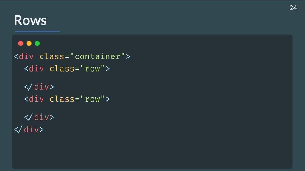 "Rows <div class=""container""> <div class=""row"">..."