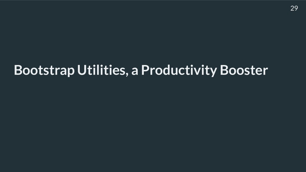 Bootstrap Utilities, a Productivity Booster 29