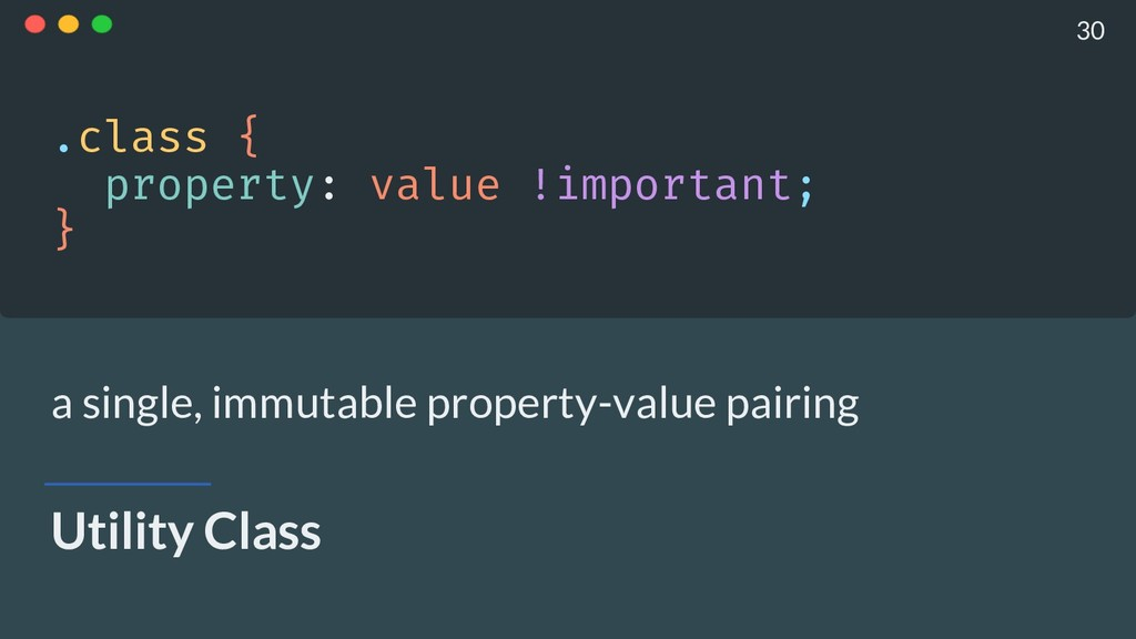 Utility Class .class { property: value !import...