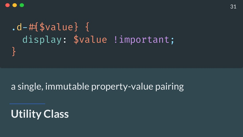Utility Class .d-!#{$value} { display: $value !...