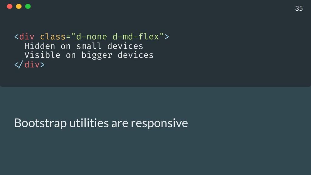 """<div class=""""d-none d-md-flex""""> Hidden on small..."""