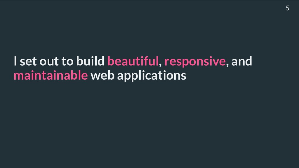 I set out to build beautiful, responsive, and m...