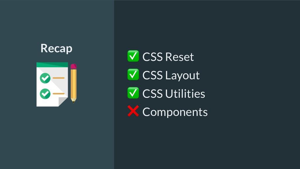 ✅ CSS Reset ✅ CSS Layout ✅ CSS Utilities ❌ Comp...