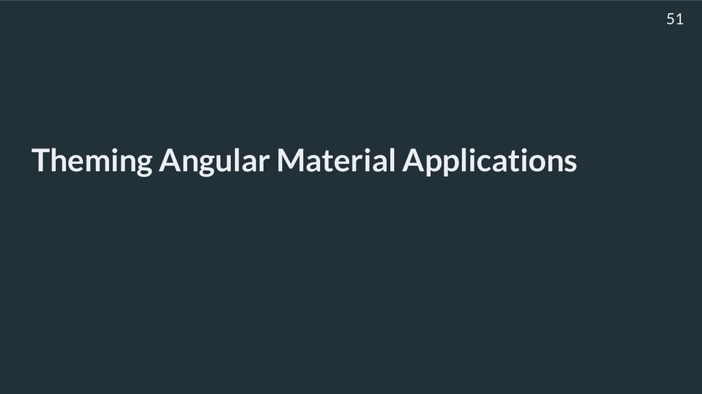 Theming Angular Material Applications 51